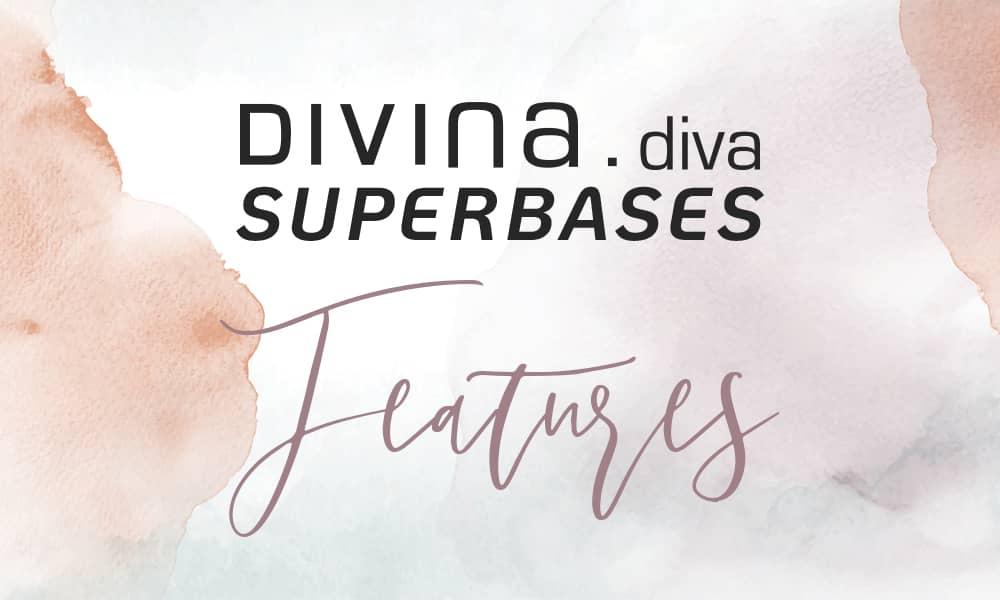 Divina.Diva Superbases Colour- FEATURES/ MORE ABOUT DIVINA.DIVA